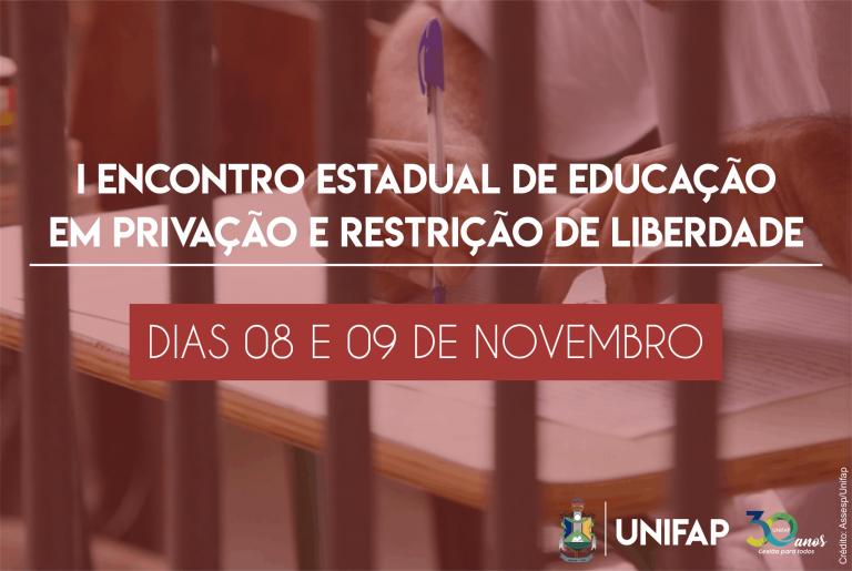 UNIFAP sedia I Encontro Estadual de Educação em Privação e Restrição de Liberdade